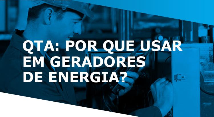 QTA POR QUE USAR EM GERADORES DE ENERGIA